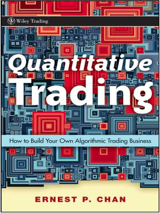 Quantitative Trading: How to Build Your Own Algorithmic Trading Business by Ernie Chan